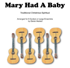 Mary Had A Baby - Traditional Christmas Spiritual - guitar sextet - arr Derek Hasted
